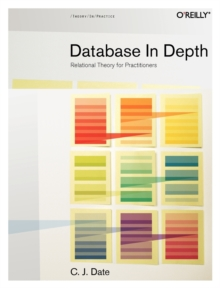 Database in Depth : The Relational Model for Practitioners, Paperback Book