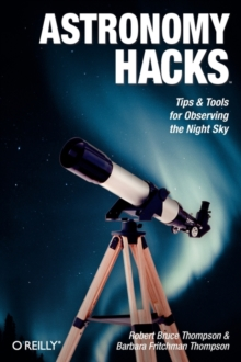 Astronomy Hacks : Tips and Tools for Observing the Night Sky, Paperback / softback Book
