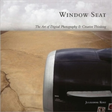 Window Seat : The Art of Digital Photography and Creative Thinking, Paperback / softback Book