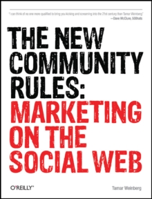The New Community Rules : Marketing on the Social Web, Paperback / softback Book