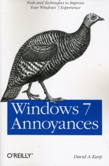 Windows 7 Annoyances : Tips, Secrets, and Hacks for the Cranky Consumer, Paperback / softback Book