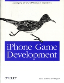 iPhone Game Development : Developing 2D and 3D Games in Objective-C, Paperback / softback Book