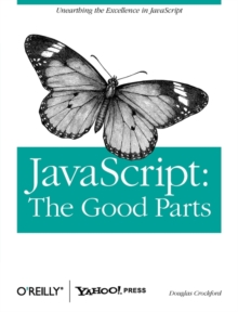 JavaScript: The Good Parts : Working with the Shallow Grain of JavaScript, Paperback Book
