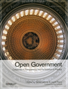 Open Government : Collaboration, Transparency, and Participation in Practice, Paperback / softback Book