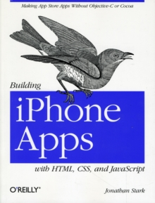 Building iPhone Apps with HTML, CSS, and JavaScript : Making App Store Apps without Objective-C or Cocoa, Paperback Book