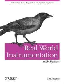 Real World Instrumentation with Python : Automated Data Acquisition and Control Systems, Paperback / softback Book