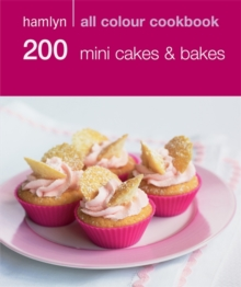 Hamlyn All Colour Cookery: 200 Mini Cakes & Bakes : Hamlyn All Colour Cookbook, Paperback Book