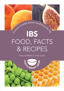 IBS: Food, Facts and Recipes : Control Irritable Bowel Syndrome for Life, Paperback Book