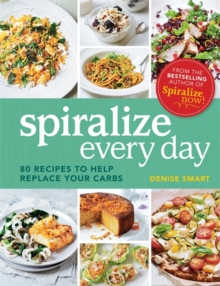 Spiralize Everyday : 80 Recipes to Help Replace Your Carbs, Paperback Book