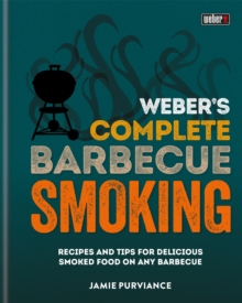 Weber's Complete BBQ Smoking : Recipes and tips for delicious smoked food on any barbecue, Hardback Book