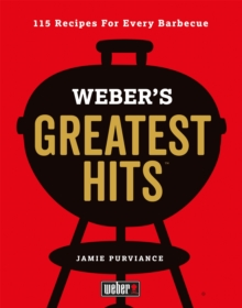 Weber's Greatest Hits : 115 Recipes For Every Barbecue, Hardback Book