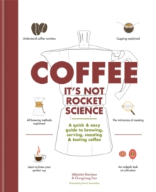 Coffee: It's not rocket science : A quick & easy guide to brewing, serving, roasting & tasting coffee, Hardback Book