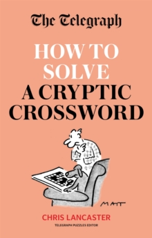 The Telegraph: How To Solve a Cryptic Crossword : Mastering cryptic crosswords made easy, Paperback / softback Book