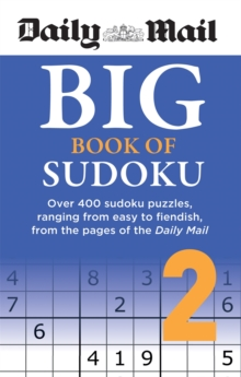 Daily Mail Big Book of Sudoku Volume 2 : Over 400 sudokus, ranging from easy to fiendish, from the pages of the Daily Mail, Paperback / softback Book