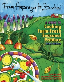 From Asparagus to Zucchini : A Guide to Cooking Farm-fresh Seasonal Produce, Paperback / softback Book