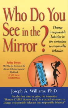 Who Do You See in the Mirror? : Change Irresponsible Behavior in the Workplace to Responsible Behavior, Hardback Book