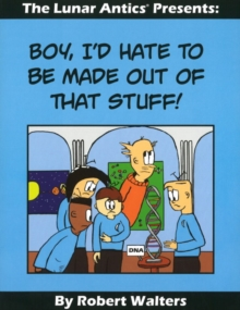 Lunar Antics Presents : Boy I'd Hate to be Made Out of That Stuff!, Paperback / softback Book