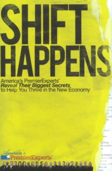 Shift Happens : America's Premier Experts Reveal Their Biggest Secrets to Help You Thrive in the New Economy, Hardback Book