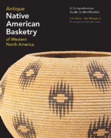 Antique Native American Basketry of Western North America : A Comprehensive Guide to Identification, Hardback Book