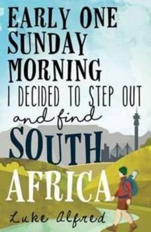 Early one Sunday morning I decided to step out and find South Africa, Paperback / softback Book
