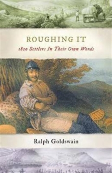 Roughing it : 1820 Settlers in Their Own Words, Paperback / softback Book