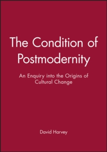 The Condition of Postmodernity : An Enquiry into the Origins of Cultural Change, Paperback Book