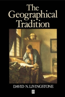 The Geographical Tradition : Episodes in the History of a Contested Enterprise, Paperback Book