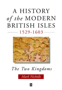 A History of the Modern British Isles, 1529-1603 : The Two Kingdoms, Paperback / softback Book