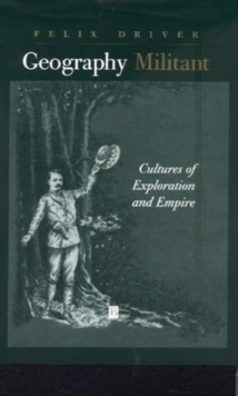 Geography Militant : Cultures of Exploration and Empire, Paperback / softback Book