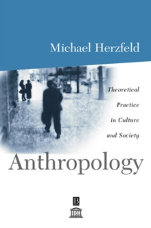 Anthropology : Theoretical Practice in Culture and Society, Paperback / softback Book