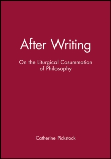 After Writing : On the Liturgical Cosummation of Philosophy, Paperback / softback Book