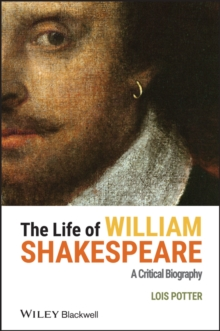 The Life of William Shakespeare : A Critical Biography, Hardback Book