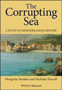 The Corrupting Sea : A Study of Mediterranean History, Paperback Book