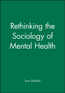 Rethinking the Sociology of Mental Health, Paperback / softback Book
