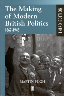 The Making of Modern British Politics, 1867-1945, Paperback Book