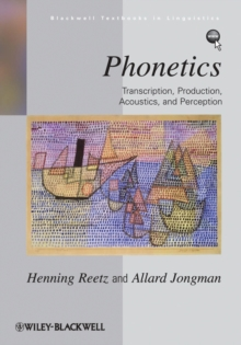 Phonetics : Transcription, Production, Acoustics, and Perception, Paperback / softback Book
