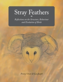 Stray Feathers : Reflections on the Structure, Behaviour and Evolution of Birds, Paperback Book