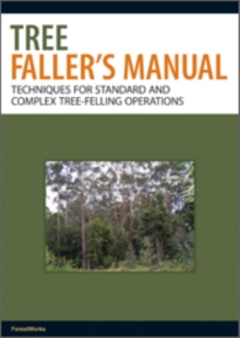 Tree Faller's Manual : Techniques for Standard and Complex Tree-Felling Operations, EPUB eBook