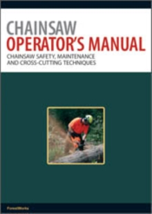 Chainsaw Operator's Manual : Chainsaw Safety, Maintenance and Cross-cutting Techniques, EPUB eBook