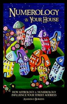 Numerology & Your House : How Astrology & Numerology Influence Your Street Address, Paperback / softback Book