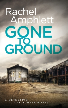 Gone to Ground : A Detective Kay Hunter Crime Thriller, Paperback / softback Book