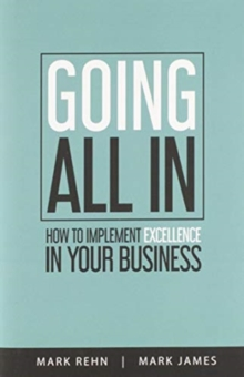 Going All In : How to implement Excellence in your business, Hardback Book