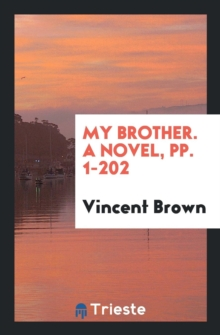 My Brother. a Novel, Pp. 1-202, Paperback Book