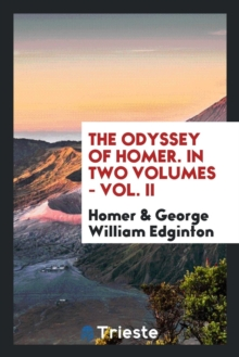 The Odyssey of Homer. in Two Volumes - Vol. II, Paperback Book