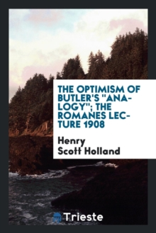 The Optimism of Butler's Analogy; The Romanes Lecture 1908, Paperback Book