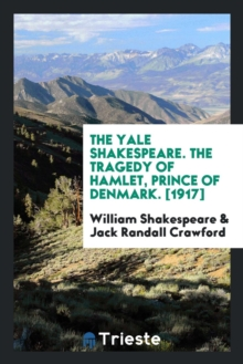 The Yale Shakespeare. the Tragedy of Hamlet, Prince of Denmark. [1917], Paperback Book