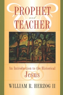 Prophet and Teacher : An Introduction to the Historical Jesus, Paperback / softback Book