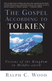 The Gospel According to Tolkien : Visions of the Kingdom in Middle-earth, Paperback / softback Book
