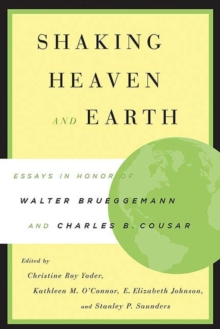 Shaking Heaven and Earth : Essays in Honor of Walter Brueggemann and Charles B. Cousar, Paperback / softback Book