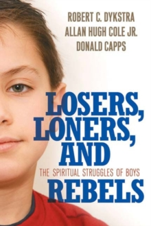 Losers, Loners, and Rebels : The Spiritual Struggles of Boys, Paperback / softback Book